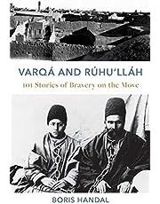Varqá and Rúhu'lláh: 101 Stories of Bravery on the Move