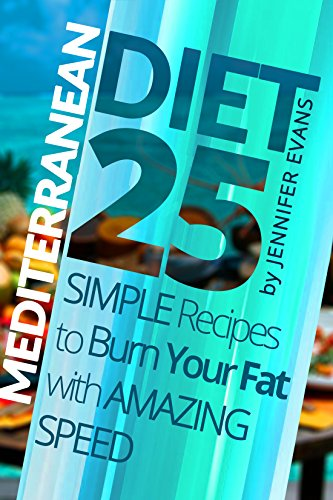 Mediterranean Diet: 25 Simple Recipes to Burn Your Fat with Amazing Speed by Jennifer Evans