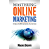 MASTERING ONLINE MARKETING - Create business success through content marketing, lead generation, and marketing automation.: Learn email marketing, search ... and Entrepreneurship Series Book 1)