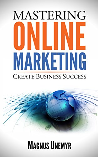 MASTERING ONLINE MARKETING - Create business success through content marketing, lead generation, and marketing automation.: Learn email marketing, search ... optimization (SEO), and social media... by [Unemyr,Magnus]