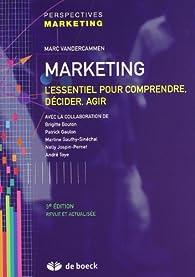 Marketing l'Essentiel pour Comprendre Decider Agir par Marc Vandercammen