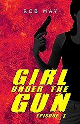 Girl Under the Gun: Episode 1