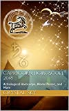 Capricorn Horoscope 2018: Astrological Horoscope, Moon Phases, and More (2018 Horoscopes Book 10)
