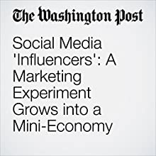 Social Media 'Influencers': A Marketing Experiment Grows into a Mini-Economy Other by Sarah Halzack Narrated by Jenny Hoops