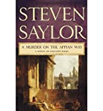 img - for [ A Murder on the Appian Way (Novels of Ancient Rome) [ A MURDER ON THE APPIAN WAY (NOVELS OF ANCIENT ROME) BY Saylor, Steven ( Author ) Apr-14-2009[ A MURDER ON THE APPIAN WAY (NOVELS OF ANCIENT ROME) [ A MURDER ON THE APPIAN WAY (NOVELS OF ANCIENT ROME) BY SAYLOR, STEVEN ( AUTHOR ) APR-14-2009 ] By Saylor, Steven ( Author )Apr-14-2009 Paperback book / textbook / text book
