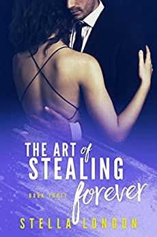 The Art of Stealing Forever (Stealing Hearts Book 3) by [London, Stella]