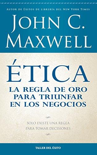 Ética: la regla de oro para triunfar en tu negocio: Solo existe una regla para tomar decisiones (Spanish Edition)