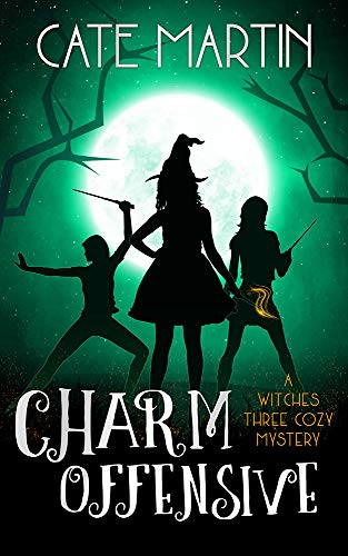 Charm Offensive: A Witches Three Cozy Mystery (The Witches Three Cozy Mysteries Book 6) by [Martin, Cate]