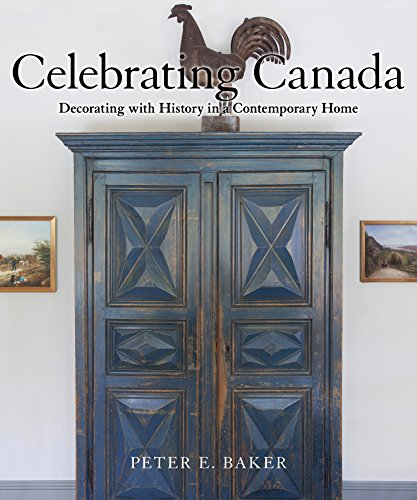 Celebrating Canada: Decorating with History in a Contemporary Home by Dundurn