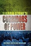 Sierra Leone's Corridors of Power, Michael Nicolas Wundah, 1608600521