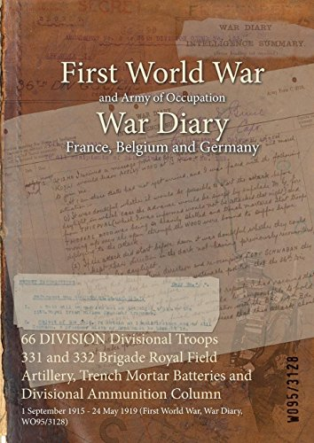 (66 DIVISION Divisional Troops 331 and 332 Brigade Royal Field Artillery, Trench Mortar Batteries and Divisional Ammunition Column : 1 September 1915 - ... (First World War, War Diary, WO95/3128))