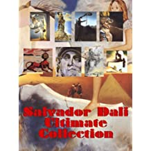 Ultimate Salvador Dali Collection: Modern Art from the Famous Creator (Great Visual Arts Book 6)