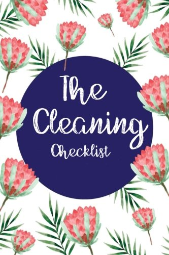 The Cleaning Checklist: Daily Cleaning Schedule/Weekly Cleaning -Cleaning Checklist, Daily Cleaning Schedule, Housekeeping- Beautifully Designed/ ... the house tidy and clean- Size 6x9,Paperback