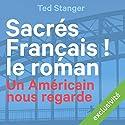Sacrés Français ! Le roman: Un Américain nous regarde Audiobook by Ted Stanger Narrated by Lemmy Constantine