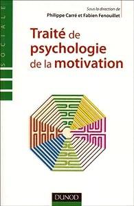 Traité de psychologie de la motivation - Théorie et Pratiques par Philippe Carré