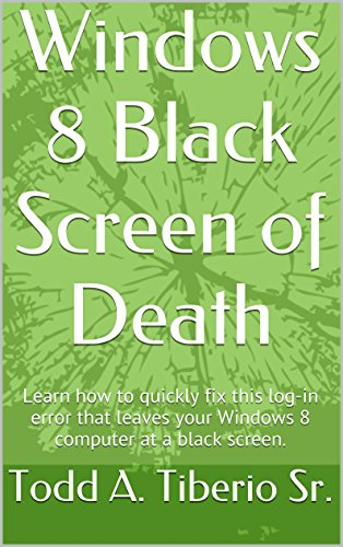 Windows 8 Black Screen of Death: Learn how to quickly fix this log-in error that leaves your Windows 8 computer at a black screen. (PC Technology Book 13)