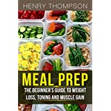 Mahlzeit Prep: The Ultimate Beginners Guide to Meal Prepping for Weight loss, Toning and Muscle Gain (easy, clean, low, carb, beginners, health, meal prepping, simple, safely, diet, delicious, recipes)