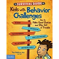 The Survival Guide for Kids With Behavior Challenges: How to Make Good Choices and...