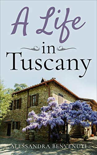 A Life In Tuscany by Alessandra Benvenuti