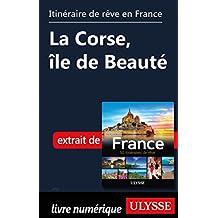 Itinéraire de rêve en France - La Corse, île de Beauté