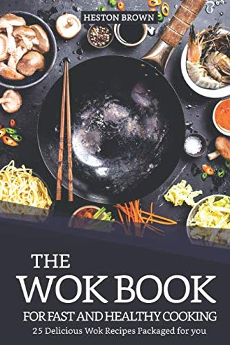 The Wok Book for Fast and Healthy Cooking: 25 Delicious Wok Recipes Packaged for you