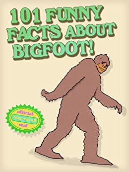 101 Funny Facts About Bigfoot! by [THGLG]