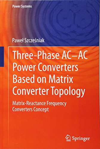 Three-phase AC-AC Power Converters Based on Matrix Converter Topology: Matrix-reactance frequency converters concept (Power - Dc Fossil Store