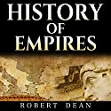 History of Empires: Rise and Fall of the Greatest Empires in History!: Understanding the Roman Empire, American Empire, British Empire, & Much More Audiobook by Robert Dean Narrated by Sam Bubis