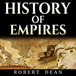 History of Empires: Rise and Fall of the Greatest Empires in History!: Understanding the Roman Empire, American Empire, British Empire, & Much More | Robert Dean
