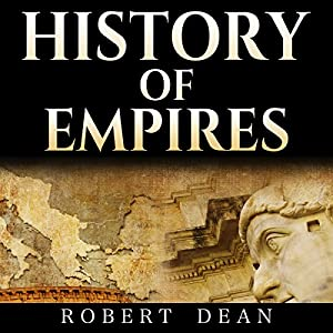 History of Empires: Rise and Fall of the Greatest Empires in History! Audiobook