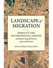 Landscape of Migration: Mobility and Environmental Change on Bolivia's Tropical Frontier, 1952 to the Present