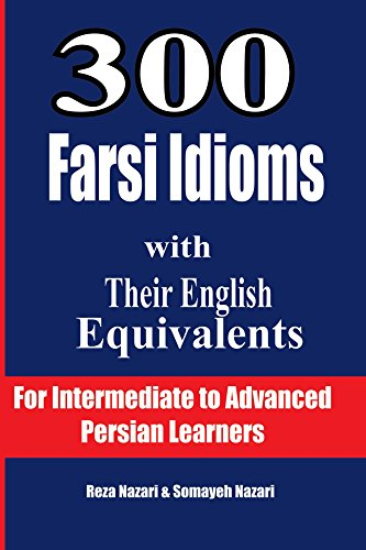 300 Farsi Idioms With Their English Equivalents For Intermediate To