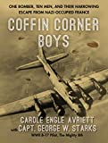 img - for Coffin Corner Boys: One Bomber, Ten Men, and Their Harrowing Escape from Nazi-Occupied France book / textbook / text book