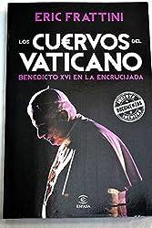 Los cuervos del Vaticano :Benedicto XVI en la encrucijada