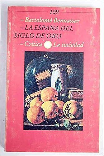 España del siglo de oro, la (Ed Critica): Amazon.es: Bennassar ...