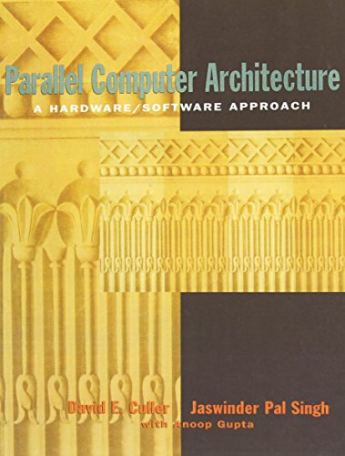 Parallel Computer Architecture: A Hardware/Software Approach (The Morgan Kaufmann Series in Computer Architecture and Design) (Parallel Computer Architecture)