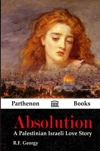 Absolution: A Palestinian Israeli Love Story by R. F. Georgy
