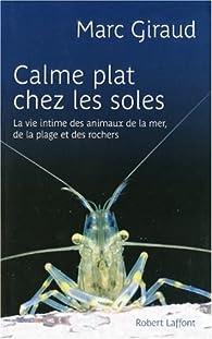 Calme plat chez les soles : La vie intime des animaux de la mer, de la plage et des rochers par Marc Giraud