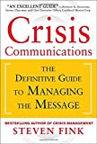 Crisis Communications: The Definitive Guide to Managing the Message (Business Books)