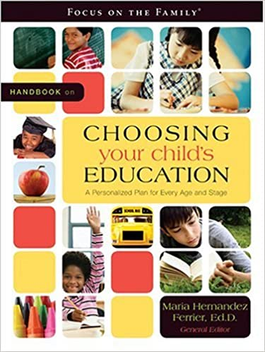 592e15a74dd Handbook on Choosing Your Child's Education: A Personalized Plan for Every  Age and Stage (Focus on the Family) Paperback – April 24, 2007