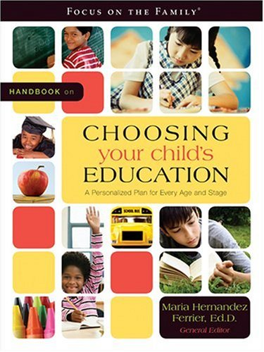 Handbook on Choosing Your Child's Education: A Personalized Plan for Every Age and Stage (Focus on the Family)