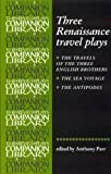 "Three Renaissance Travel Plays: ""The Travels of the Three English Brothers"" by John Day, William Rowley and George Wilkins, ""The Sea Voyage"" by John ... Brome (Revels Plays Companion Library)"