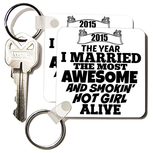 BrooklynMeme Sayings - 2015 The year I married the most smoking hot girl alive - Key Chains - set of 2 Key Chains (kc_212159_1)