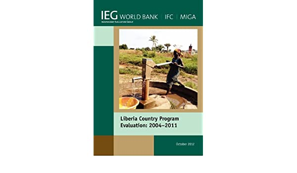 Liberia Country Program Evaluation 2004-2011 (Independent Evaluation Group Studies)