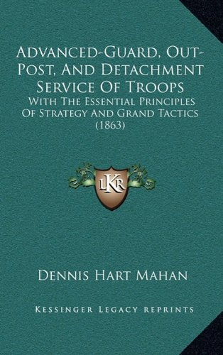 Advanced-Guard, Out-Post, And Detachment Service Of Troops: With The Essential Principles Of Strategy And Grand Tactics (1863) pdf epub