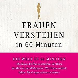 Frauen verstehen in 60 Minuten Hörbuch