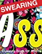 Swearing Coloring Book for Adults: Naughty Profanity and Rude Words: Perfect Gifts for Friends: Creative Cursing Sweary Color Pages for Dirty Grown Ups Relaxation
