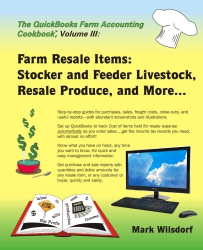 Farm Accounting - The QuickBooks Farm Accounting Cookbook, Volume III: Farm Resale Items: Stocker and Feeder Livestock, Resale Produce, and More... (Volume 3)