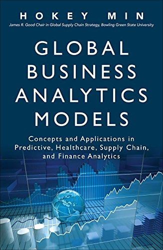 Global Business Analytics Models  Concepts And Applications In Predictive Healthcare Supply Chain And Finance Analytics  FT Press Analytics   English Edition