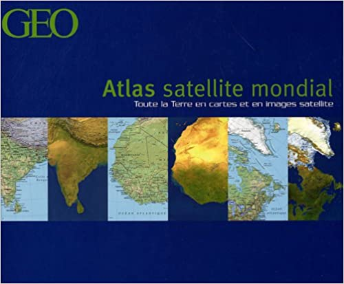 Téléchargements gratuits de livres en ligne Atlas satellite mondial : Toute la Terre en cartes et images satellite 2906221732 PDF